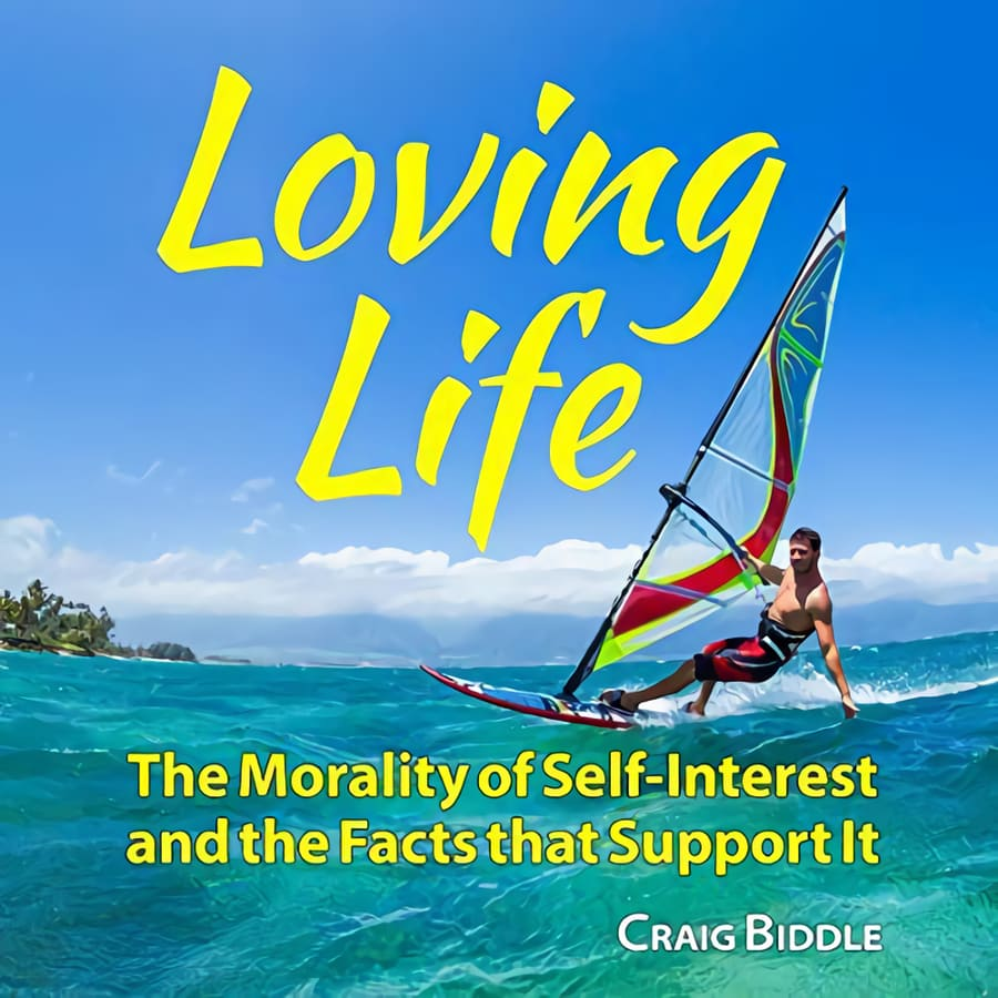 Craig Biddle: Loving Life; The Morality of Self-interest and the Facts that Supports it